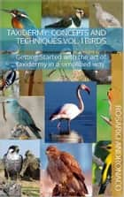 Taxidermy: concepts and techniques vol. 1 BIRDS - Getting Started with the art of taxidermy in a simplified way. ebook by Rosario Andronaco