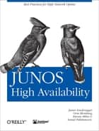 JUNOS High Availability - Best Practices for High Network Uptime ebook by Orin Blomberg, Kieran Milne, Senad Palislamovic,...