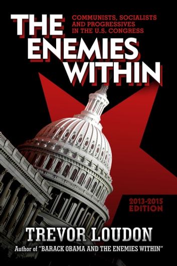 The Enemies Within: Communists, Socialists and Progressives in the U.S. Congress ebook by Trevor Loudon