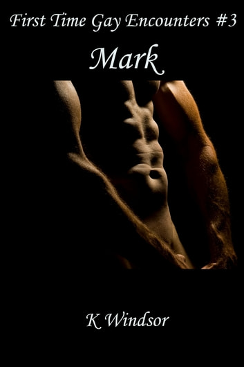 First Time Gay Encounters #3 - Mark ebook by K Windsor