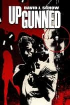 Upgunned - A Novel ebook by David J. Schow