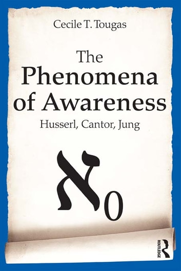 The Phenomena of Awareness - Husserl, Cantor, Jung ebook by Cecile Tougas