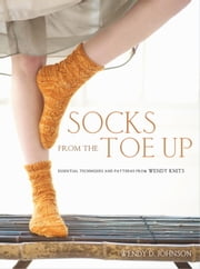 Socks from the Toe Up ebook by Wendy D. Johnson