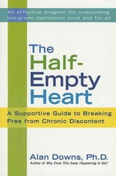 The Half-Empty Heart - A Supportive Guide to Breaking Free from Chronic Discontent ebook by Alan Downs
