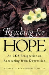 Reaching for Hope - An LDS Perspective on Recovering from Depression ebook by Meghan Decker