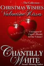 Christmas Wishes, Valentine Kisses: Unwrapped & Cupid's Mistake In One Volume ebook by Chantilly White