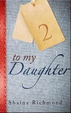 To My Daughter - Volume 2 ebook by Shaina Richmond