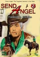 Angel 2: Send Angel! ebook by Frederick H. Christian