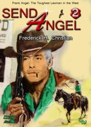 Send Angel! (A Frank Angel Western #2) ebook by Frederick H. Christian