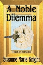 A Noble Dilemma ebook by Susanne Marie Knight