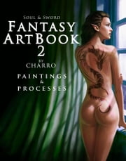 Fantasy Art Book 2: Paintings & Processes (Español) ebooks by Javier Charro