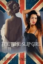 The Time Slip Girl ebook by Elizabeth Andre