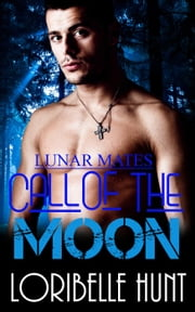 Call Of The Moon - Lunar Mates, #4 ebook by Loribelle Hunt