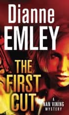 The First Cut - A Novel ebook by Dianne Emley