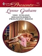 The Italian Billionaire's Pregnant Bride - A Billionaire Romance ebook by Lynne Graham