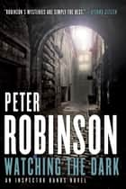 Watching the Dark ebook by Peter Robinson