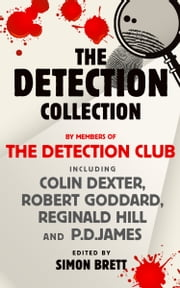 The Detection Collection ebook by The Detection Club,Colin Dexter,Robert Goddard,Reginald Hill,P.D. James,Simon Brett