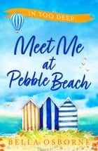 Meet Me at Pebble Beach: Part Two – In Too Deep (Meet Me at Pebble Beach, Book 2) ebook by Bella Osborne