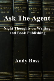 Ask the Agent: Night Thoughts on Writing and Book Publishing ebook by Andy Ross