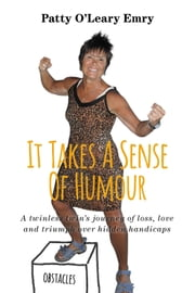 It Takes A Sense Of Humour - A twinless twin's journey of loss, love and triumph over hidden handicaps ebook by Patty O'Leary Emry