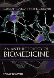 An Anthropology of Biomedicine ebook by Margaret Lock,Vinh-Kim Nguyen