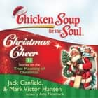 Chicken Soup for the Soul: Christmas Cheer - 31 Stories on the True Meaning of Christmas audiobook by Jack Canfield, Mark Victor Hansen, Amy Newmark