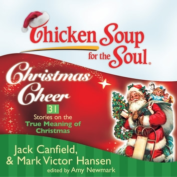 The True Meaning Of Christmas.Chicken Soup For The Soul Christmas Cheer 31 Stories On The True Meaning Of Christmas