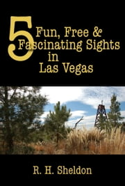 5 Fun, Free & Fascinating Sights in Las Vegas ebook by R. H. Sheldon