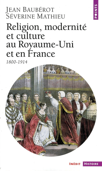 Religion, Modernité et Culture au Royaume-Uni et en France (1800-1914) ebook by Jean Baubérot,Séverine Mathieu