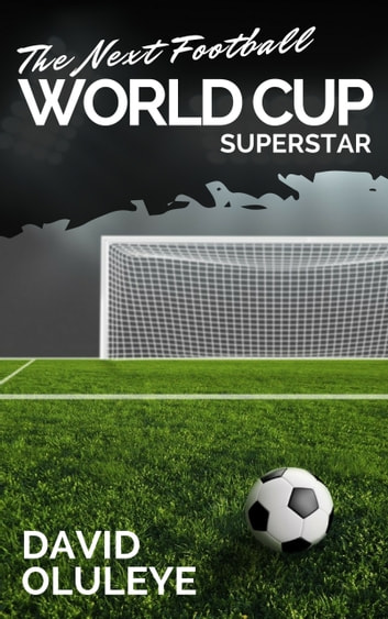 The Next Football World Cup Superstar ebook by David Oluleye