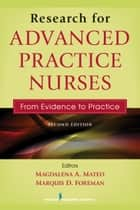 Research for Advanced Practice Nurses, Second Edition - From Evidence to Practice ebook by Magdalena Mateo, PhD, RN,...