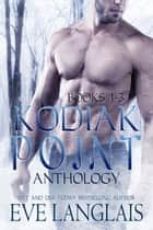 Kodiak Point Anthology (#1-3) - Shapeshifter Romance ebook by Eve Langlais