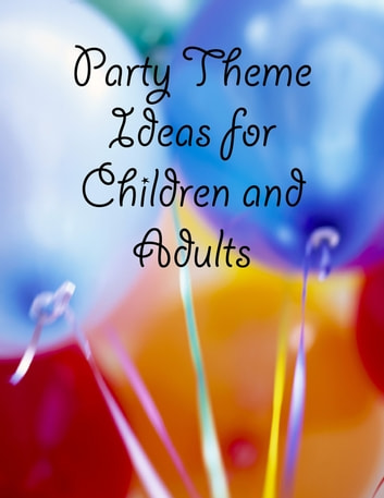 Party Theme Ideas for Children and Adults ebook by M Osterhoudt