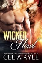 Wicked Howl (BBW Paranormal Shapeshifter Romance) ebook by Celia Kyle