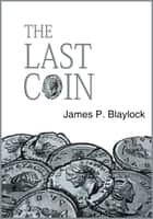 The Last Coin ebook by James P. Blaylock