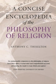 A Concise Encyclopedia of the Philosophy of Religion ebook by Anthony C. Thiselton