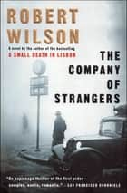 The Company of Strangers - A Novel ebook by Robert Wilson