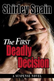 The First Deadly Decision ebook by Shirley Spain