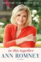In This Together - My Story ebook by Ann Romney