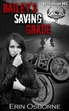 Bailey's Saving Grace - Wild Kings MC, #2 ebook by Erin Osborne