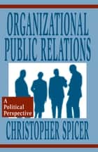 Organizational Public Relations ebook by Christopher Spicer
