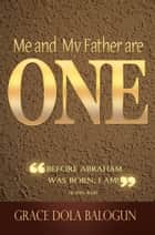 Me And My Father Are One ebook by Grace   Dola Balogun