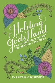 Holding God's Hand - Two-Minute Meditations for Everyday Challenges ebook by The Editors of Guideposts