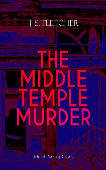 THE MIDDLE TEMPLE MURDER (British Mystery Classic) - Crime Thriller 電子書 by J. S. Fletcher