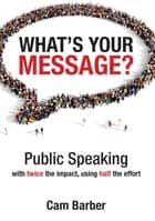 What's Your Message? ebook by Cam Barber