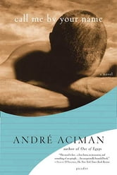 Call Me by Your Name - A Novel ebook by André Aciman