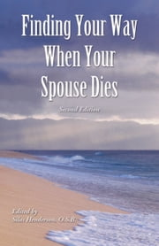 Finding Your Way When Your Spouse Dies ebook by Silas Henderson, O.S.B.