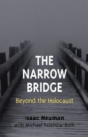 The Narrow Bridge - Beyond the Holocaust ebook by Isaac Neuman,Michael Palencia-Roth