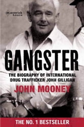 Gangster - The biography of the international drugs trafficker John Gilligan ebook by John Mooney