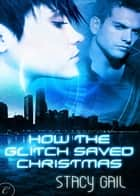 How the Glitch Saved Christmas ebook by Stacy Gail